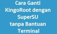 Cara Ganti Kingoroot Dengan Supersu Tanpa Bantuan Terminal