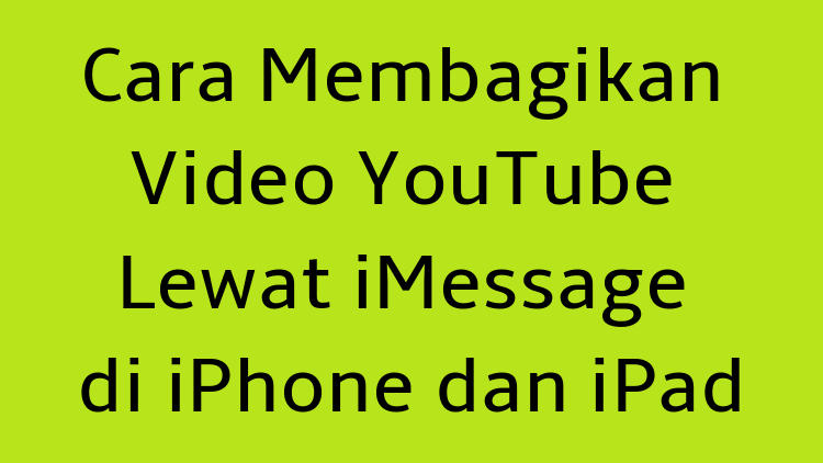 Cara Membagikan Video Youtube Lewat Imessage Di Iphone Dan Ipad