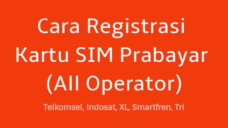 Cara Registrasi Kartu Sim Prabayar (all Operator)