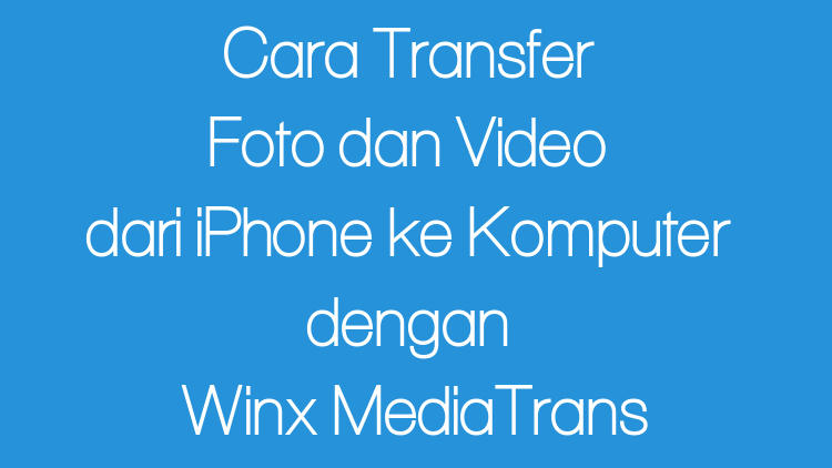 Transfer Dari Iphone Ke Pc Denga Winx Mediatrans