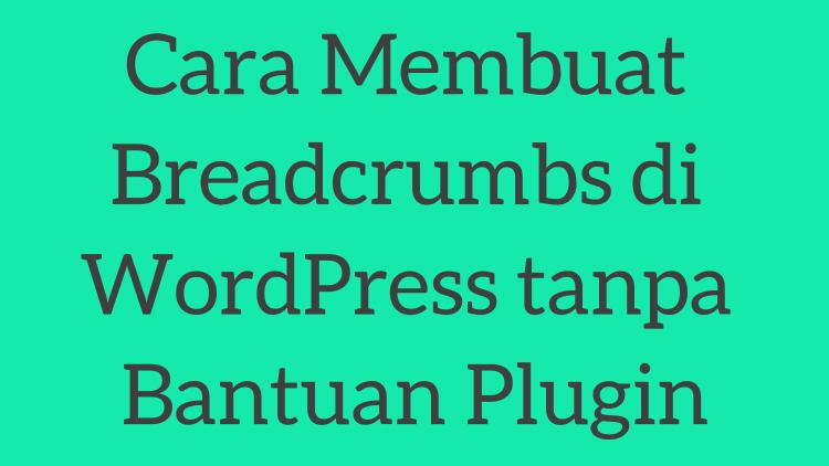 Cara Membuat Breadcrumbs Di WordPress Tanpa Bantuan Plugin