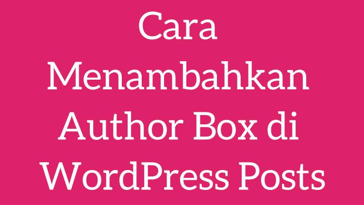 Cara Menambahkan Author Box Di WordPress Posts