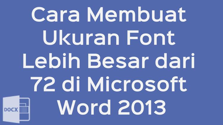 Cara Membuat Ukuran Font Lebih Besar Dari 72 Di Microsoft Word 2013