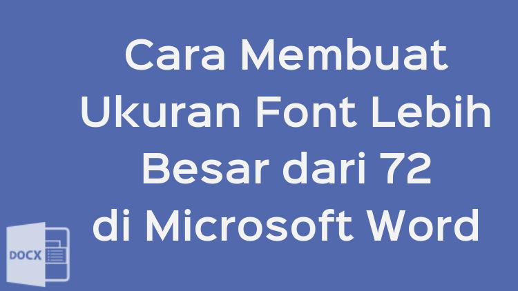 Cara Membuat Ukuran Font Lebih Besar Dari 72 Di Microsoft Word
