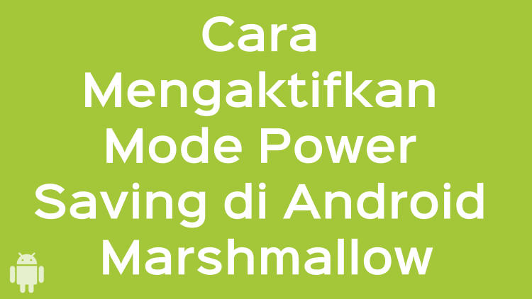Cara Mengaktifkan Mode Power Saving Di Android Marshmallow