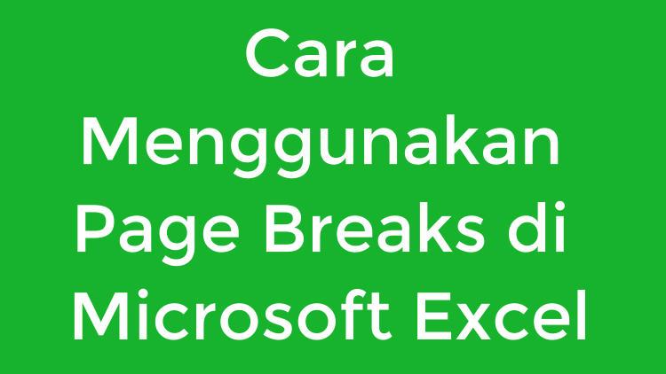 Cara Menggunakan Page Breaks Di Microsoft Excel