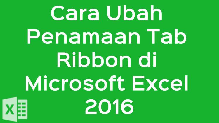 Cara Ubah Penamaan Tab Ribbon Di Microsoft Excel 2016