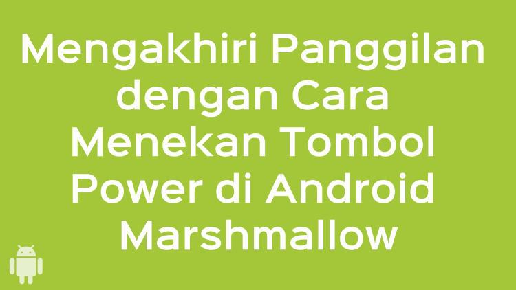 Mengakhiri Panggilan Dengan Cara Menekan Tombol Power Di Android Marshmallow