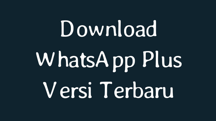Download Whatsapp Plus Terbaru