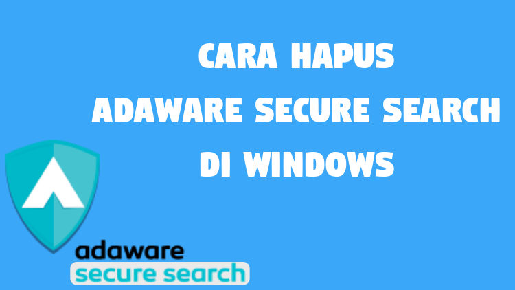 Cara Hapus Adaware Secure Search Di Windows